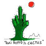 avete rotto il cactus